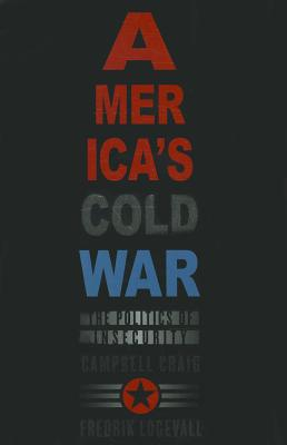 America's Cold War By Craig, Campbell/ Logevall, Fredrik