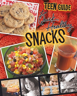 A Teen Guide to Quick, Healthy Snacks By Rau, Dana Meachen